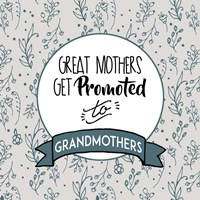 Great Mothers Get Promoted To Grandmothers Blue Fine Art Print