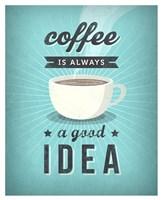 Coffee Is Always a Good Idea Fine Art Print