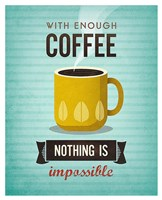 With Enough Coffee Nothing Is Impossible Fine Art Print