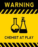 Warning Chemist At Play - Yellow and Black Sign Fine Art Print