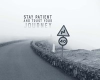 Stay Patient And Trust Your Journey - Foggy Road Grayscale Fine Art Print