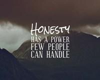 Honesty Has A Power Few People Can Handle Fine Art Print