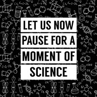 Let Us Now Pause For A Moment of Science - Black Fine Art Print