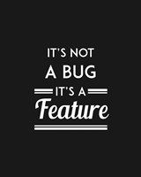 It's Not A Bug, It's A Feature - Black Background Fine Art Print