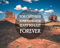 You Can't Rush Something You Want To Last Forever - Monument Valley Fine Art Print