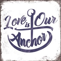 Love is Our Anchor Fine Art Print