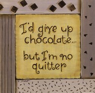 I'd Give up Chocolate