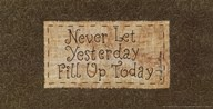 Never Let Yesterday Fill Up Today Art