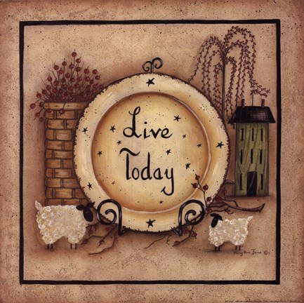 Live Today Fine Art Print By Mary Ann June At