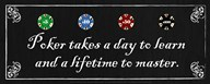 Poker takes a day to learn and a lifetime to master