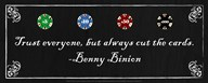 Trust everyone, but always cut the cards-Benny Binion