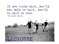 If You Train Hard, Lacrosse Art