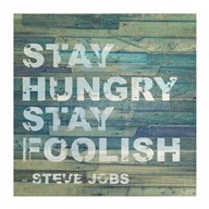 Stay Hungry Steve Jobs Quote  Fine Art Print