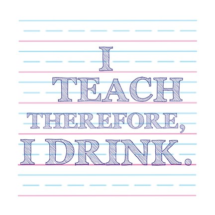 Framed I Teach Therefore, I Drink. Print