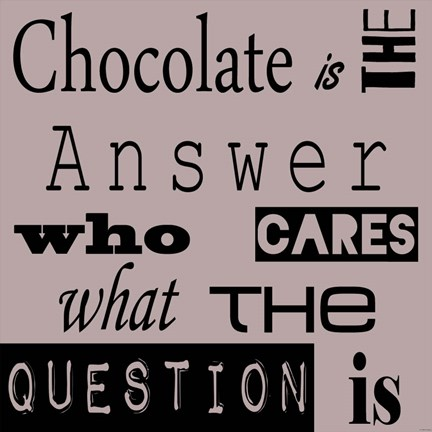 Framed Chocolate is the Answer Print