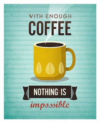Framed With Enough Coffee Nothing Is Impossible Print