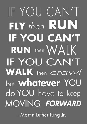 Framed You Have to Keep Moving Forward -Martin Luther King Jr. Print