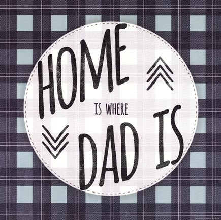 Framed Home is Where Dad Is Print