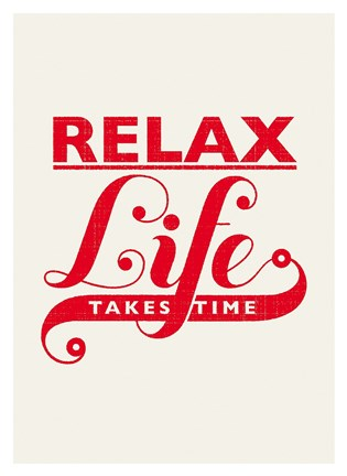 Framed Relax, Life Takes Time Print