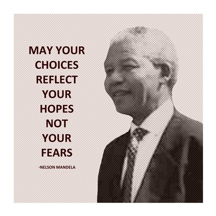 Framed May Your Choices Reflect Your Hopes - Nelson Mandela Print
