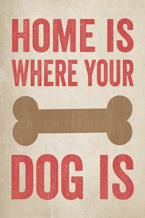Framed Home Is Where Your Dog Is 1 Print