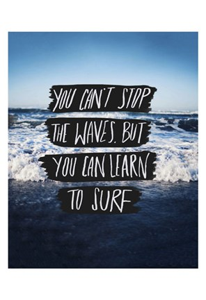 Framed You Can't Stop The Waves, But You Can Learn To Surf Print