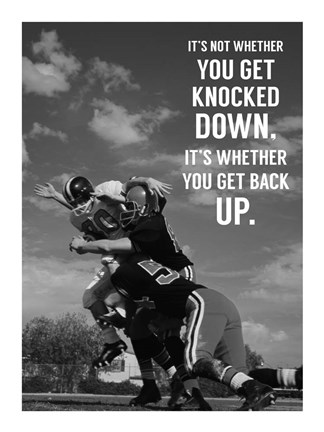 It S Not Whether You Get Knocked Down It S Whether You