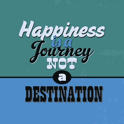 Framed Happiness Is A Journey Not A Destination 1 Print