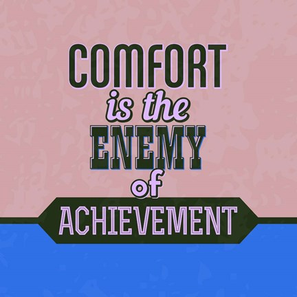 Framed Comfort Is The Enemy Of Achievement 1 Print