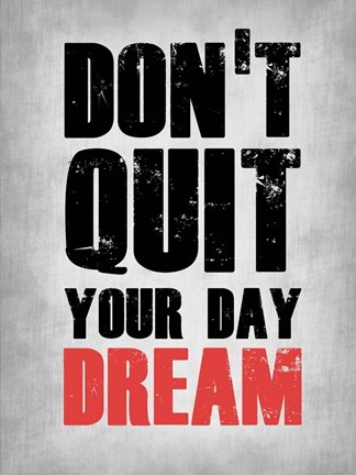Framed Don't Quit Your Day Dream 1 Print