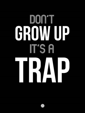 Framed Don't Grow Up It's a Trap 1 Print
