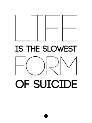 Framed Life is the Slowest Form of Suicide 2 Print