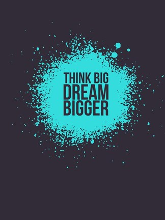 Framed Think Big Dream Bigger 2 Print