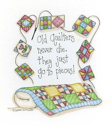 Framed Old Quilters Never Die...They Just Go To Pieces Print