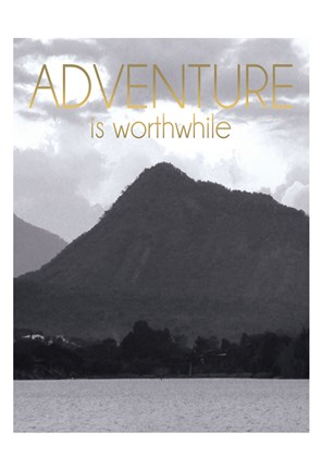 Framed Adventure Is Worthwile BW 2 Print
