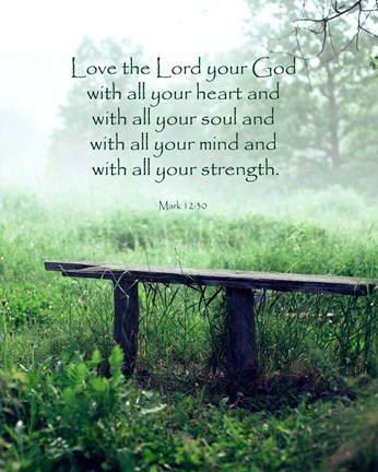 Framed Mark 12:30 Love the Lord Your God (Bench) Print