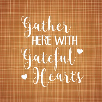 Gather Here With Grateful Hearts Fine Art Print By Tamara
