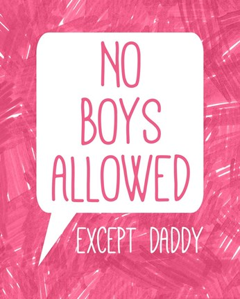 No Boys Allowed Except Daddy Fine Art Print By Color Me