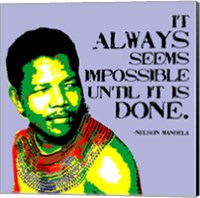 It Always Seems Impossible Until It Is Done - Nelson Mandela Fine Art Print