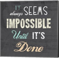It Always Seems Impossible Until It's Done -Nelson Mandela Quote Fine Art Print