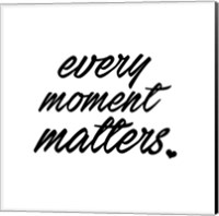 Every Moment Fine Art Print