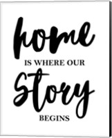 Home Is Where Our Story Begins-Script Fine Art Print