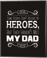 Some People Don't Believe in Heroes Dad Black Fine Art Print