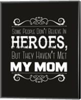 Some People Don't Believe in Heroes Mom Black Fine Art Print