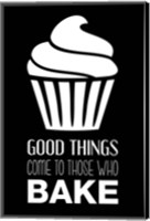 Good Things Come To Those Who Bake- Black Fine Art Print