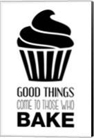 Good Things Come To Those Who Bake- White Fine Art Print