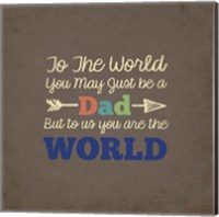 To Us You Are The World - Dad Fine Art Print