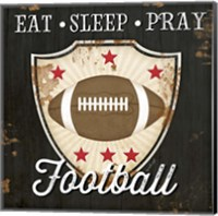 Eat, Sleep, Pray, Football Fine Art Print