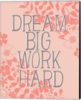 Dream Big, Work Hard Fine Art Print