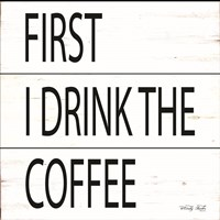 First I Drink the Coffee Fine Art Print